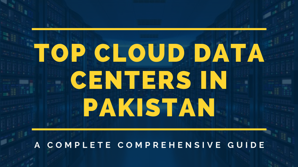Top Cloud Data Centres in Pakistan