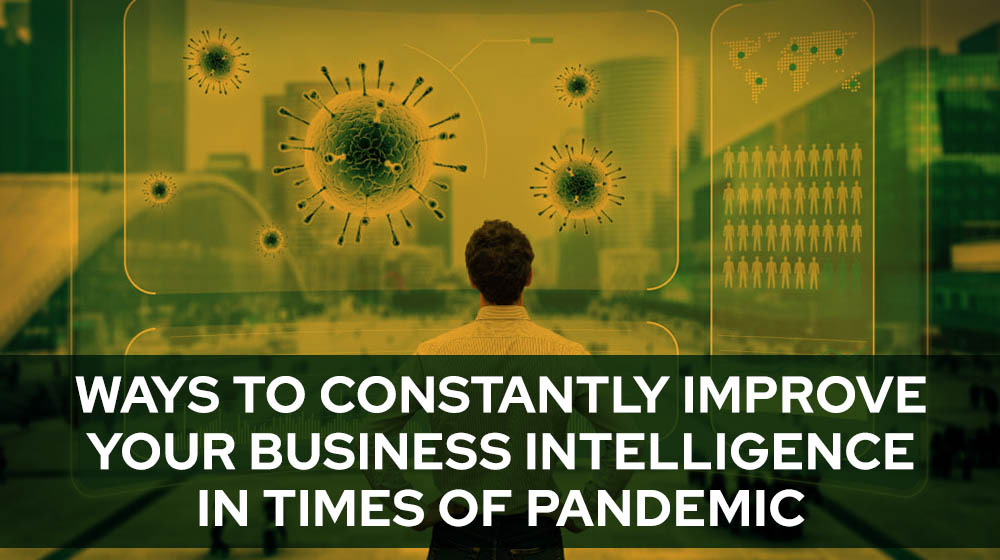 Ways to constantly improve your Business Intelligence in times of Pandemic